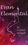 Evan Elemental (Evan Elemental, #1)