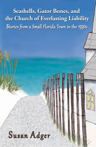 Seashells, Gator Bones, and the Church of Everlasting Liability by Susan Adger