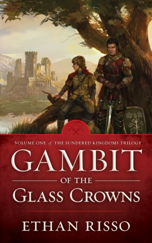Gambit of the Glass Crowns (The Sundered Kingdoms Trilogy, #1)  by  Ethan Risso