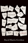 What Do You Buy the Children of the Terrorist who Tried to Kill Your Wife?: A Memoir