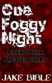 One Foggy Night: A DEAD MECH Prequel Short