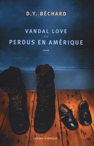 Vandal Love, ou, Perdus en Amérique: Roman  by  D.Y. Béchard