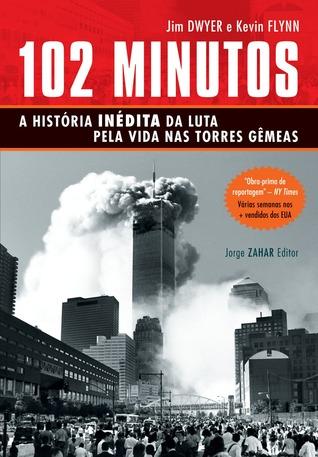 102 Minutos: a história inédita da luta pela vida nas Torres Gêmeas Jim  Dwyer