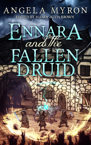 Ennara and the Fallen Druid by Angela Myron