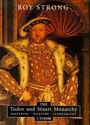 The Tudor And Stuart Monarchy: Pageantry, Painting, Iconography  by  Roy C. Strong