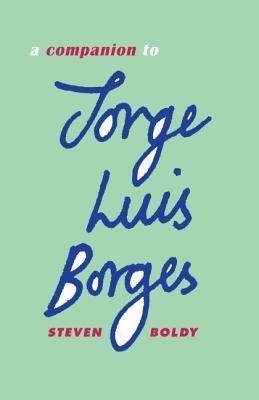 A Companion to Jorge Luis Borges (Monografías A) (Monografías A)  by  Steven Boldy