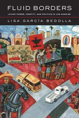 Fluid Borders: Latino Power, Identity, and Politics in Los Angeles  by  Lisa Bedolla
