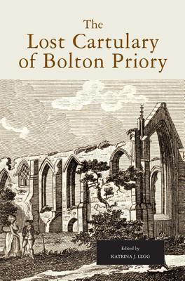 The Lost Cartulary of Bolton Priory: An Edition of the Coucher Book and Charters Katrina J. Legg