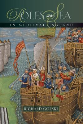 Roles of the Sea in Medieval England Richard Gorski
