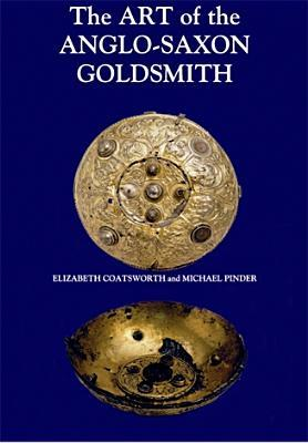 The Art Of The Anglo Saxon Goldsmith: Fine Metalwork In Anglo Saxon England: Its Practice And Practitioners  by  Elizabeth  Coatsworth