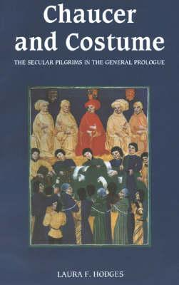 Chaucer And Costume: The Secular Pilgrims In The General Prologue  by  Laura F. Hodges