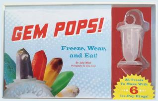 Gem Pops!: 25 Sweet and Sparkly Icy Treats to Wear and Eat! Julia Myall