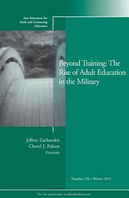 Beyond Training: The Rise of Adult Education in the Military: New Directions for Adult and Continuing Education, Number 136  by  Jeffrey Zacharakis