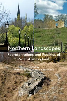 Northern Landscapes: Representations and Realities of North-East England Thomas Faulkner