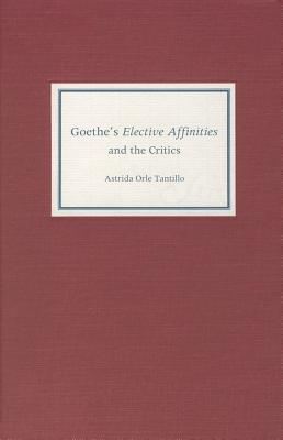 Goethes Elective Affinities and the Critics  by  Astrida Orle Tantillo