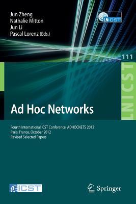Ad Hoc Networks: Fourth International Icst Conference, Adhocnets 2012, Paris, France, October 16-17, 2012, Revised Selected Papers Jun Zheng
