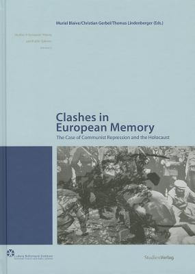 Clashes in European Memory: The Case of Communist Repression and the Holocaust  by  Muriel Blaive