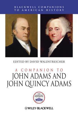 A Companion to John Adams and John Quincy Adams David Waldstreicher