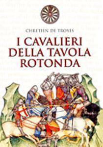 I cavalieri della Tavola Rotonda Chrétien de Troyes