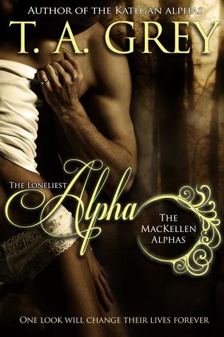 The MacKellen Alphas 1 - The Loneliest Alpha - T. A. Grey