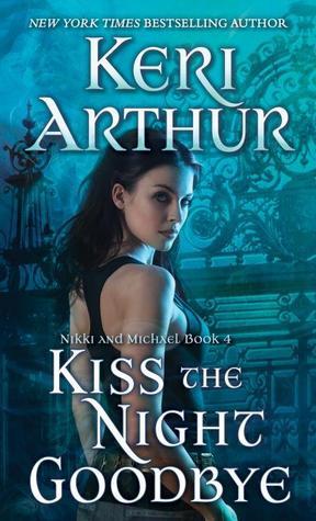 Kiss The Night Goodbye (Nikki & Michael, #4) - Keri Arthur