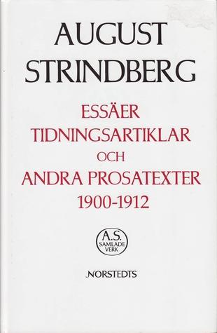 Essäer, tidningsartiklar och andra prosatexter 1900-1912 August Strindberg