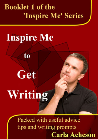 Inspire Me To Get Writing  by  Carla Acheson