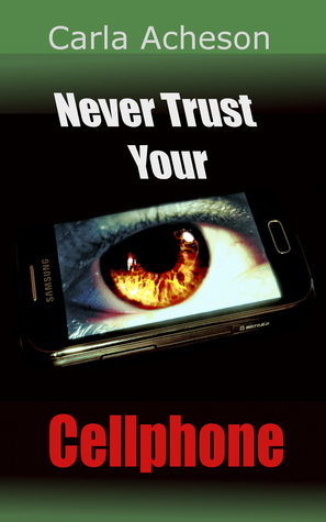 Never Trust Your Cellphone  by  Carla Acheson