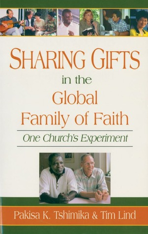 Sharing Gifts in the Global Family of Faith: One Churchs Experiment Pakisa K. Tshimika