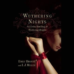 Wuthering Nights: An Erotic Retelling of Wuthering Heights  by  I. J. Miller