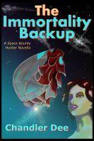 The Immortality Backup (Bounty Hunter, #2) Chandler Dee
