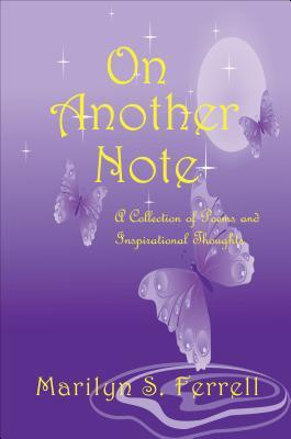 On Another Note: A Collection of Poems and Inspiritational Thoughts  by  Marilyn S. Ferrell