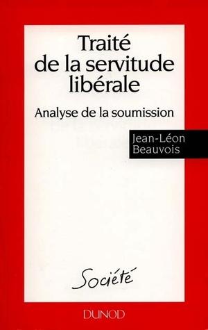 Traité de la servitude libérale: Une analyse de la soumission Jean-Léon Beauvois