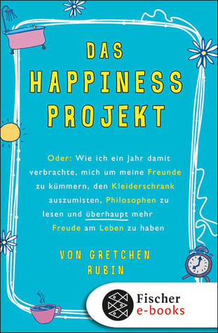 Das Happiness Projekt  by  Gretchen Rubin