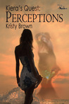 Kiera's Quest: Perceptions  (Kiera's Quest, #3)