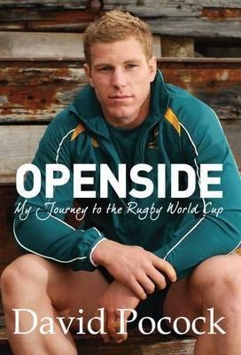Openside: My Journey to the Rugby World Cup  by  David Pocock