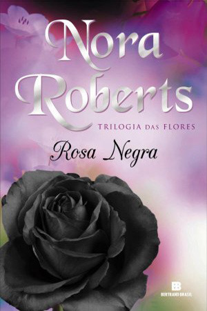 Rosa Negra (Trilogia das Flores, #2) Nora Roberts