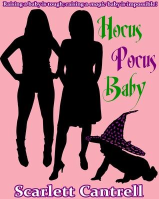 Hocus Pocus Baby (Magic Baby Series, #2) Scarlett Cantrell