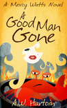 A Good Man Gone (Mercy Watts Mysteries #1)