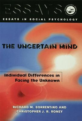 The Uncertain Mind: Individual Differences in Facing the Unknown  by  Richard M. Sorrentino