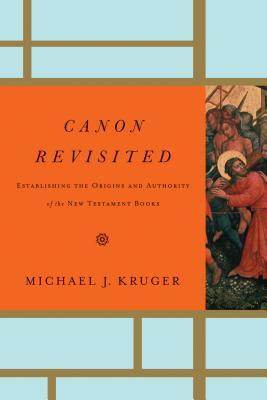 Canon Revisited: Establishing the Origins and Authority of the New Testament Books (2012)