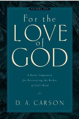 For the Love of God: Volume One: A Daily Companion for Discovering the Riches of God's Word