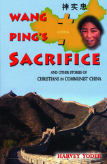 Wang Pings Sacrifice: and other stories of Christians in Communist China Harvey Yoder