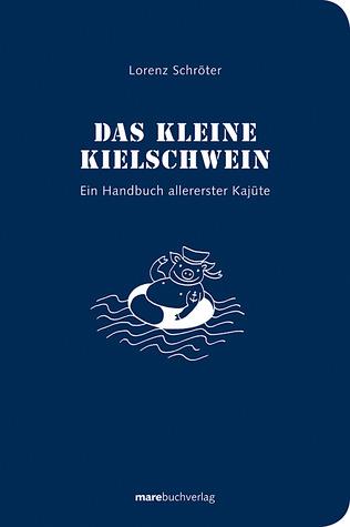 Das kleine Kielschwein - Ein Handbuch allererster Kajüte Lorenz Schröter