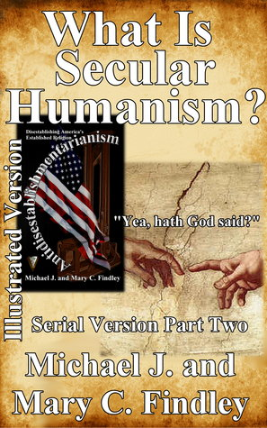 Illustrated What Is Secular Humanism? (Illustrated Serial Antidisestablishmentarianism #2)  by  Michael J. Findley
