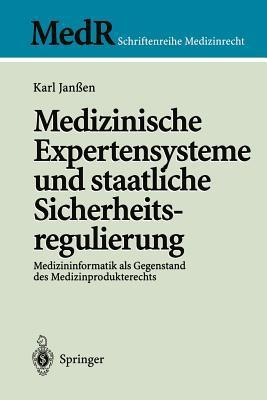 Medizinische Expertensysteme Und Staatliche Sicherheitsregulierung: Medizininformatik ALS Gegenstand Des Medizinprodukterechts Karl Jan_en