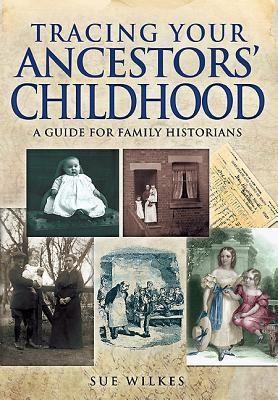 Tracing Your Ancestors' Childhood by Sue Wilkes