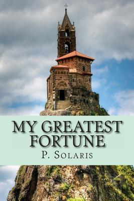 My Greatest Fortune  by  P Solaris