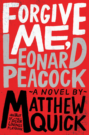 Forgive Me, Leonard Peacock by Matthew Quick | Review