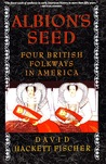 Albion's Seed: Four British Folkways in America (America: A Cultural History, Vol. I)